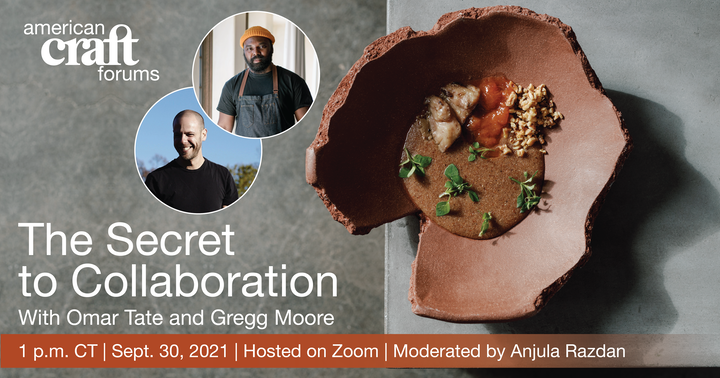 american craft forums the secret to collaboration with gregg moore and omar tate 1 pm ct sept 30 2021 hosted on zoom moderated by anjula razdan